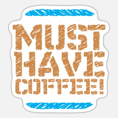 Must Have Must Have Coffee - Sticker