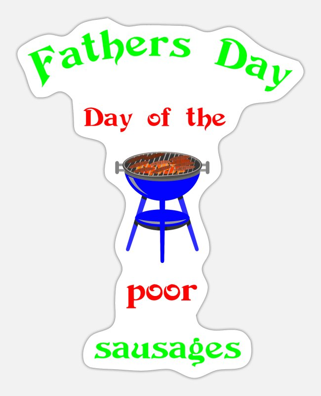 Father's Day Stickers - Fathers day - Day of the poor grilled sausages - Sticker white matte
