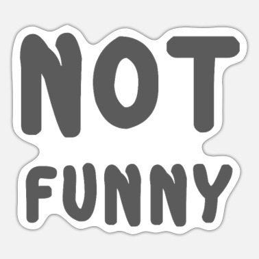 Funny Funny saying Not Funny Funny Fun Cool slogan - Sticker