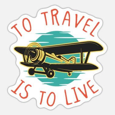 Travel Travel is to Live Travel Traveler Airplane - Sticker