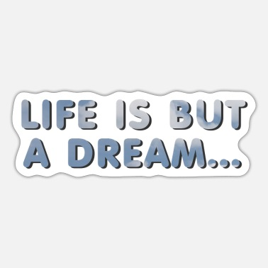 life is but a dream - Sticker