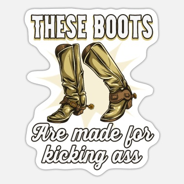 Obscene Slogan These Boots are made for Kicking Ass - Sticker