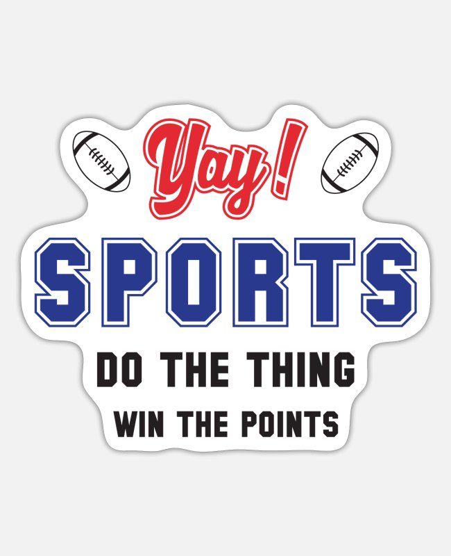 Yay Sports Do The Thing Win The Points Sticker Spreadshirt