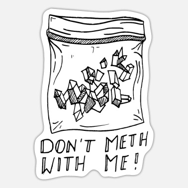 Meth Don't Meth with me - Sticker