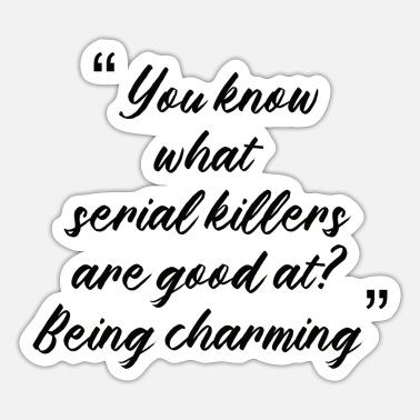 Murder You Know TRUE CRIME: Serial Killer Quotes - Sticker