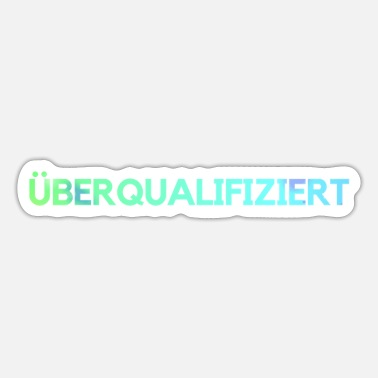 Funny Overqualified Funny Slogan Funny funny - Sticker