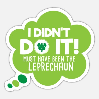 Must Have I DIDN T DO IT MUST HAVE BEEN THE LEPRECHAUN - Sticker