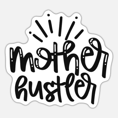 Hustlers Mother hustler - Sticker