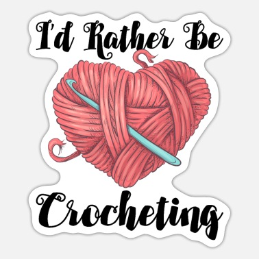 Crochet Funny Crocheting Funny - I'd Rather Be Crocheting - Sticker