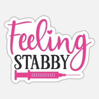 Stasi Feeling Stabby Nurse - Sticker