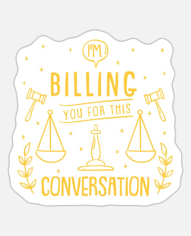 Sue Stickers - I'm Billing You For This Conversation For Lawyer - Sticker white matte