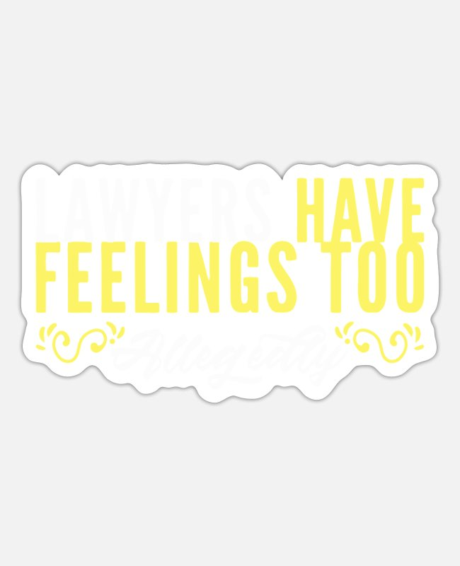 Sue Stickers - Lawyers Have Feelings Too Allegedly - Sticker white matte