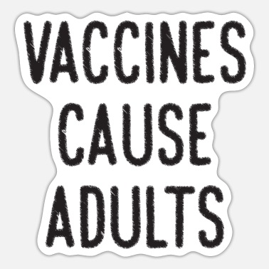 Cause Vaccines Cause Adults - Sticker