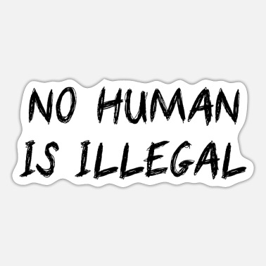 Illegal NO HUMAN IS ILLEGAL - Sticker