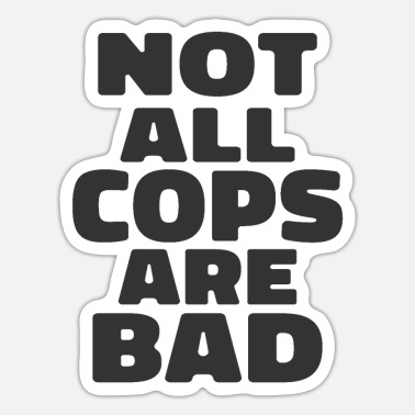 Cop Not All Cops Are Bad Cops Gifts - Sticker
