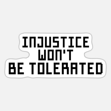 Injustice Injustice won't be tolerated - Sticker