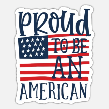 American Proud to be an american 4th of july - Sticker