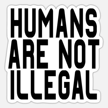 Illegal humans are not illegal - Sticker