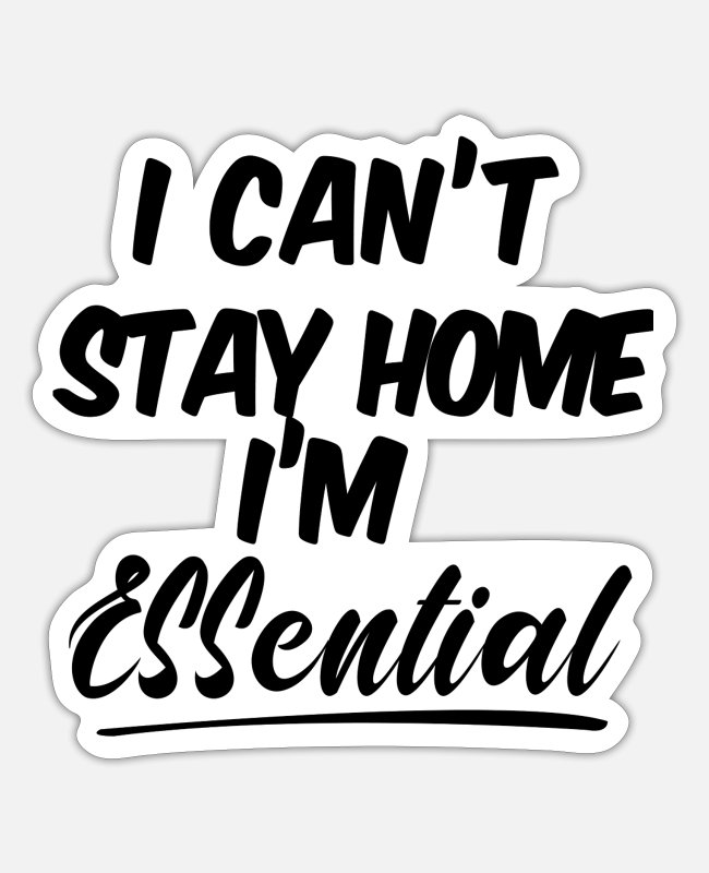 Stay Fresh Stickers - I can't Stay home i'm essential Tshirt 2020 - Sticker white matte