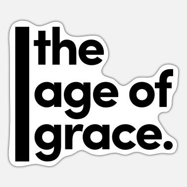 Age the age of grace - Sticker