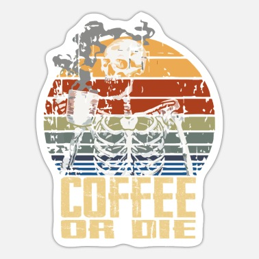Die Coffee Or Die - Sticker