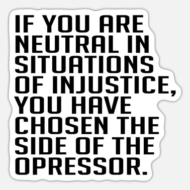 Injustice If You Are Neutral in Situations Of Injustice - Sticker