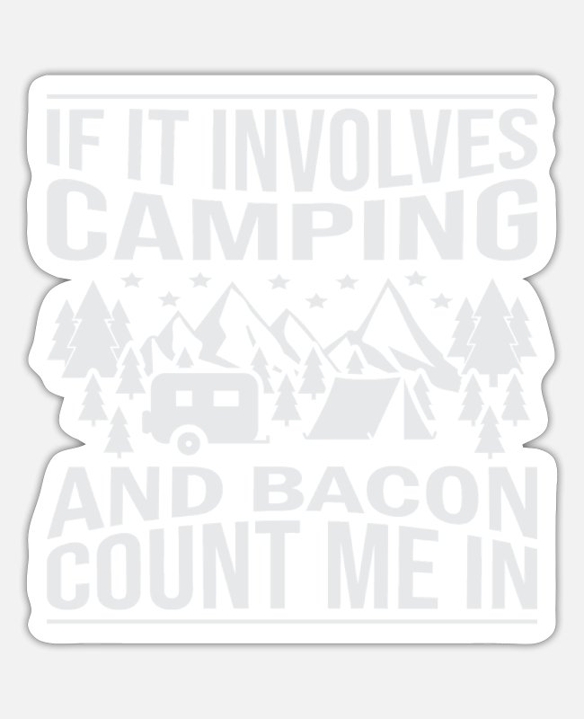 Schland Stickers - If it involves camping and bacon count me in - Sticker white matte