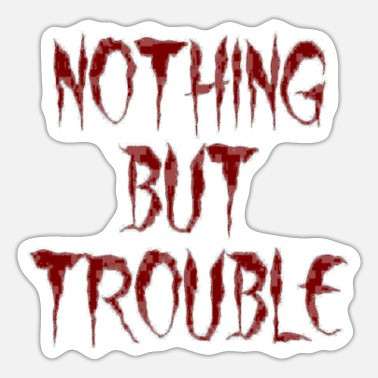 Nothing nothing but trouble - Sticker