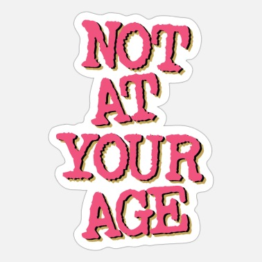 Age Not At Your Age - Sticker