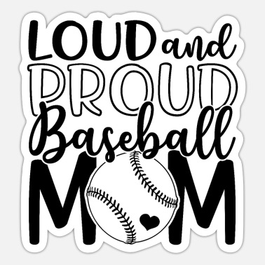 Loud Loud and proud baseball mom - Sticker