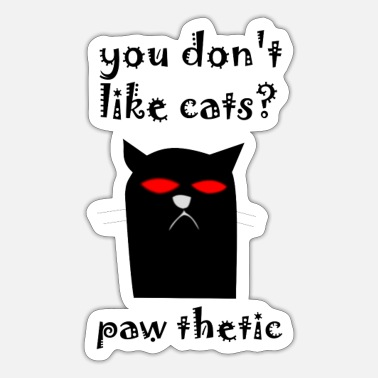 Dont Be Such A Pussy you don't like cats? paw thetic - Sticker