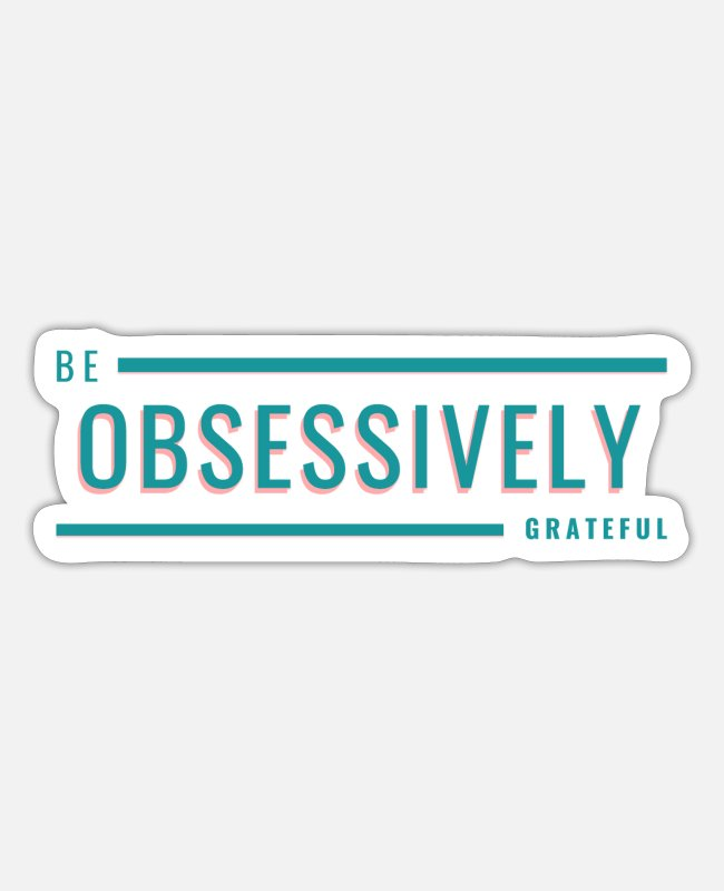 Quote Stickers - Be obsessively grateful - Sticker white matte