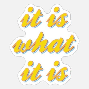 What It is what it is - Sticker