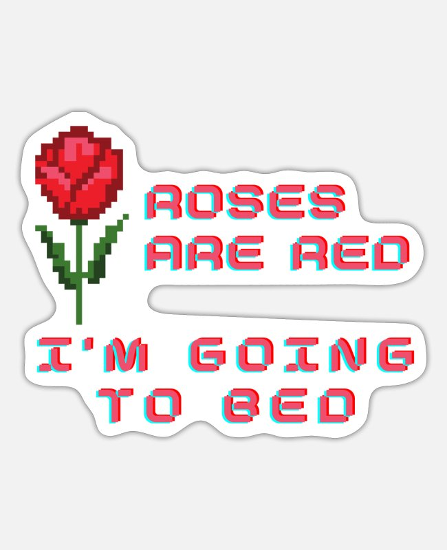 Bed Stickers - funny saying, Roses are red I'm Going To Bed - Sticker white matte