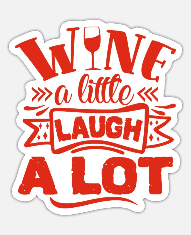 Wine Lover Stickers - Wine - Wine A Little Laugh A Lot - Wine Lover Gift - Sticker white matte