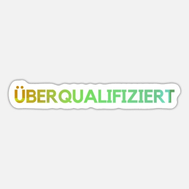 Funny Overqualified Funny saying Funny funny - Sticker
