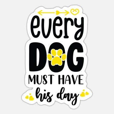 Must Have Every dog must have his day - Sticker