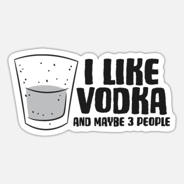 Vodka Lover Vodka I Like Vodka And Maybe 3 People Funny Vodka - Sticker