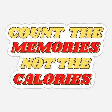 Calories count the memories not the calories - Sticker