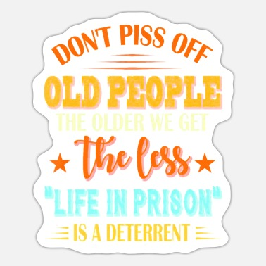 Older Don t Piss Off Old People The Older We Get The - Sticker