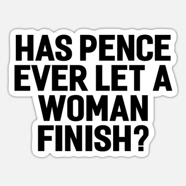 PENCE LET A WOMAN FINISH BLACK - Sticker