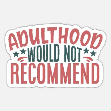 Adulthood adulthood would not recommend - Sticker