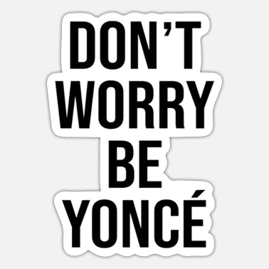 Beyonce Don t Worry Beyonce - Sticker