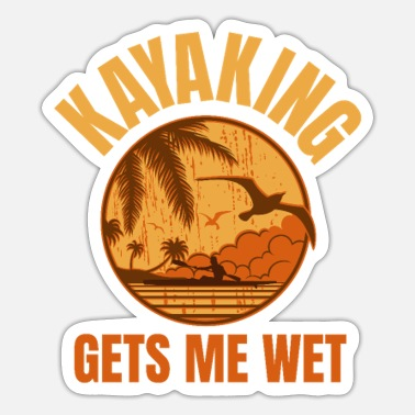 Kayaking Kayaking Gets Me Wet - Sticker