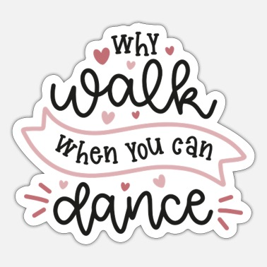Heart Why walk when you can dance - Sticker