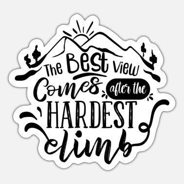 The best view comes after the hardest climb - Sticker