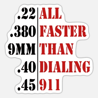 All Faster Than Dialing 911 Funny Guns Lover Owner - Sticker