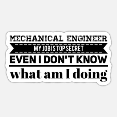 Engineering My Job Is Top Secret Mechanical Engineer - Sticker