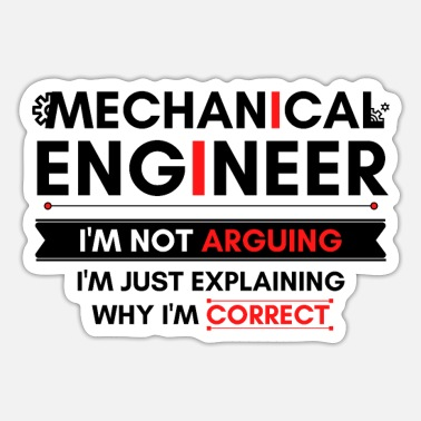 Engineering Mechanical Engineer I'm not arguing - Sticker