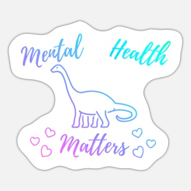 Mental Mental health shirt dinosaur shirt positivity - Sticker